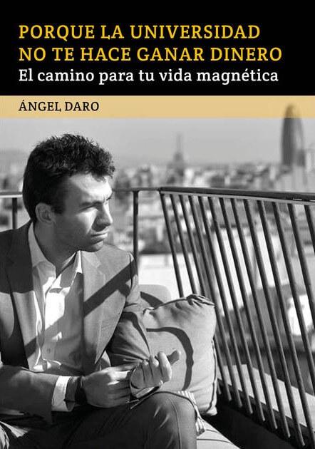 Ángel Daró Libro ¿Por qué la universidad no te hace ganar dinero?